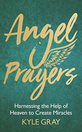 9781788170239-1788170237-Angel Prayers: Harnessing the Help of Heaven to Create Miracles