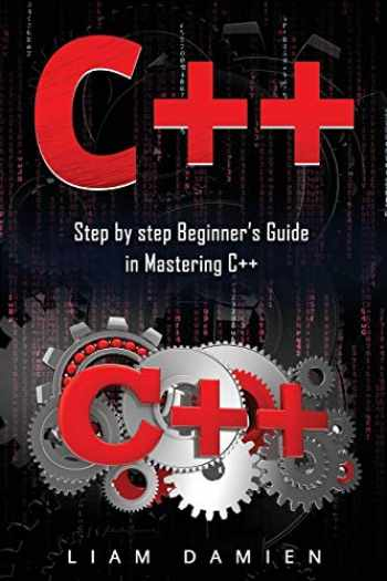 9781712370292-1712370294-C++: Step by step Beginners Guide in Mastering C++