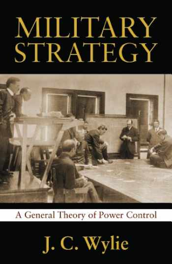 9781591149842-1591149843-Military Strategy: A General Theory of Power Control (Classics of Sea Power)