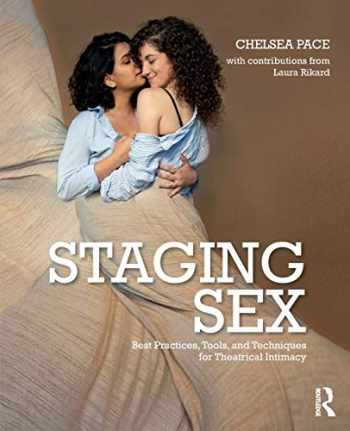 9781138596498-1138596493-Staging Sex: Best Practices, Tools, and Techniques for Theatrical Intimacy