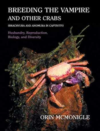 9781616464295-1616464291-Breeding the Vampire and Other Crabs: (Brachyura and Anomura in Captivity)