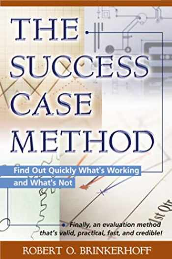9781576751855-1576751856-The Success Case Method: Find Out Quickly What's Working and What's Not