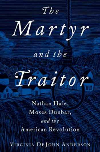 9780190055622-0190055626-The Martyr and the Traitor: Nathan Hale, Moses Dunbar, and the American Revolution