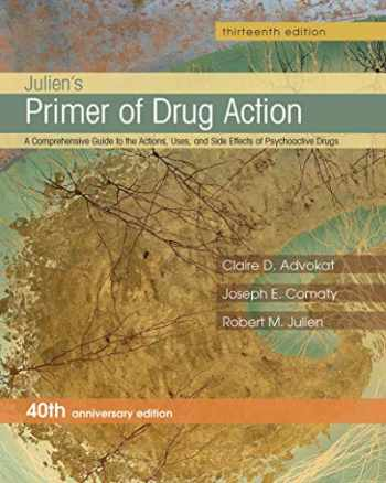 9781464111716-1464111715-Julien's Primer of Drug Action (A Comprehensive Guide to the Actions, Uses, and Side Effects of Psychoactive Drugs)