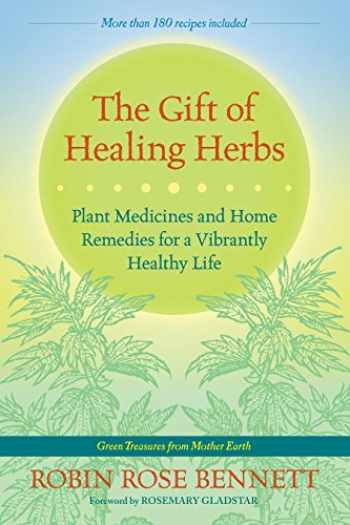9781583947623-1583947620-The Gift of Healing Herbs: Plant Medicines and Home Remedies for a Vibrantly Healthy Life