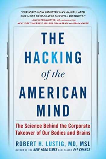 9781101982945-1101982942-The Hacking of the American Mind: The Science Behind the Corporate Takeover of Our Bodies and Brains