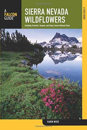 9780762780341-0762780347-Sierra Nevada Wildflowers: A Field Guide To Common Wildflowers And Shrubs Of The Sierra Nevada, Including Yosemite, Sequoia, And Kings Canyon National Parks (Wildflower Series)