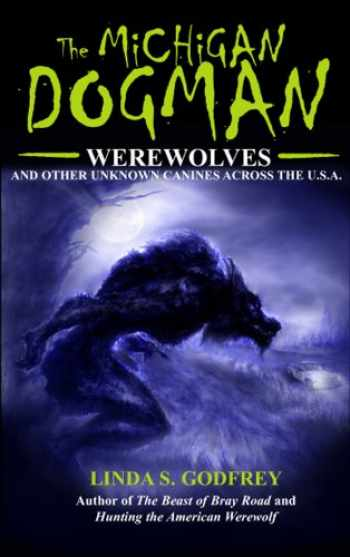 9780979882265-0979882265-The Michigan Dogman: Werewolves and Other Unknown Canines Across the U.S.A. (Unexplained Presents)