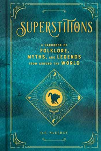 9781577151913-1577151917-Superstitions: A Handbook of Folklore, Myths, and Legends from around the World (Mystical Handbook)