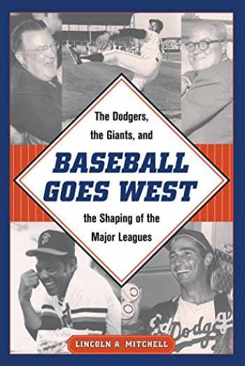 9781606353592-1606353594-Baseball Goes West: The Dodgers, the Giants, and the Shaping of the Major Leagues
