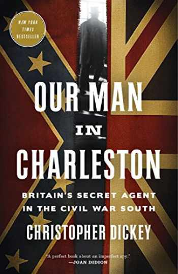 9780307887283-0307887286-Our Man in Charleston: Britain's Secret Agent in the Civil War South