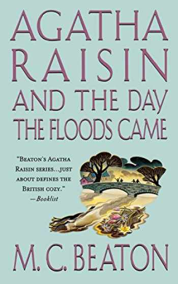 9781250093998-1250093996-Agatha Raisin and the Day the Floods Came: An Agatha Raisin Mystery (Agatha Raisin Mysteries, 12)