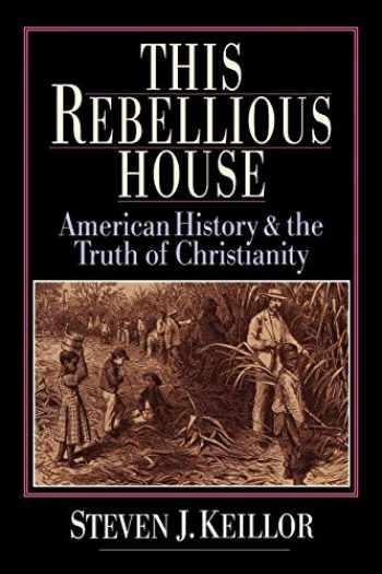 9780830818778-0830818774-This Rebellious House: American History and the Truth of Christianity
