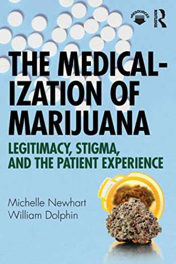 9781138320888-1138320889-The Medicalization of Marijuana: Legitimacy, Stigma, and the Patient Experience