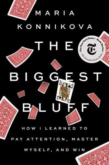 9780525522621-052552262X-The Biggest Bluff: How I Learned to Pay Attention, Master Myself, and Win