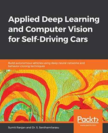 9781838646301-1838646302-Applied Deep Learning and Computer Vision for Self-Driving Cars: Build autonomous vehicles using deep neural networks and behavior-cloning techniques
