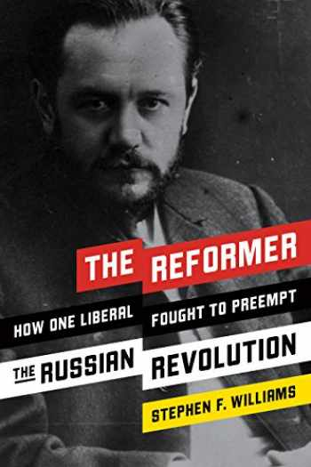 9781594039539-1594039534-The Reformer: How One Liberal Fought to Preempt the Russian Revolution