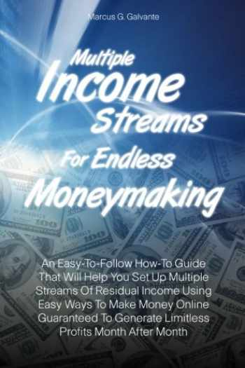 9781463725495-1463725493-Multiple Income Streams For Endless Moneymaking: An Easy-To-Follow How-To Guide That Will Help You Set Up Multiple Streams Of Residual Income Using ... Generate Limitless Profits Month After Month