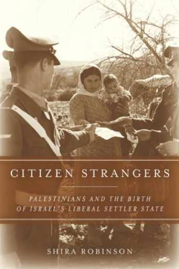 9780804788007-0804788006-Citizen Strangers: Palestinians and the Birth of Israel's Liberal Settler State (Stanford Studies in Middle Eastern and Islamic Societies and Cultures)