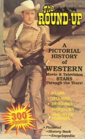 9780944019122-0944019129-The Round-Up: A Pictorial History of Western Movie and Television Stars Through the Years