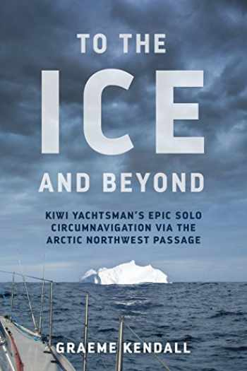 9780473399061-0473399067-To the Ice and Beyond: Sailing Solo Across 32 Oceans and Seaways