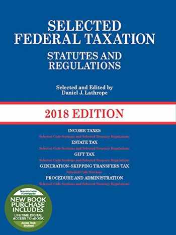 9781683288077-1683288076-Selected Federal Taxation Statutes and Regulations: 2018 with Motro Tax Map (Selected Statutes)