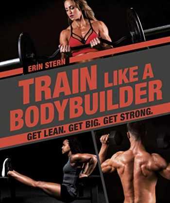 9781465483744-1465483748-Train Like a Bodybuilder: Get Lean. Get Big. Get Strong.
