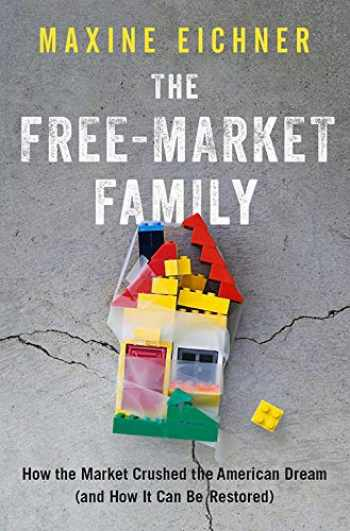 9780190055479-0190055472-The Free-Market Family: How the Market Crushed the American Dream (and How It Can Be Restored)