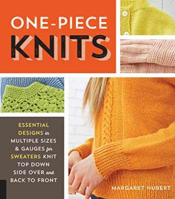 9781589239517-1589239512-One-Piece Knits: Essential Designs in Multiple Sizes and Gauges for Sweaters Knit Top Down, Side Over, and Back to Front