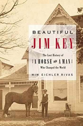 9780060567033-0060567031-Beautiful Jim Key: The Lost History of a Horse and a Man Who Changed the World