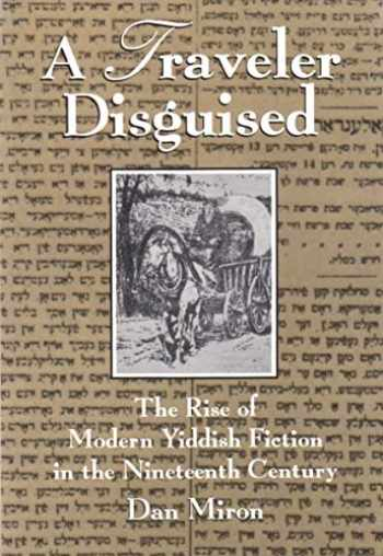 9780815603306-0815603304-A Traveler Disguised: The Rise of Modern Yiddish Fiction in the Nineteenth Century (Judaic Traditions in Literature, Music, and Art)