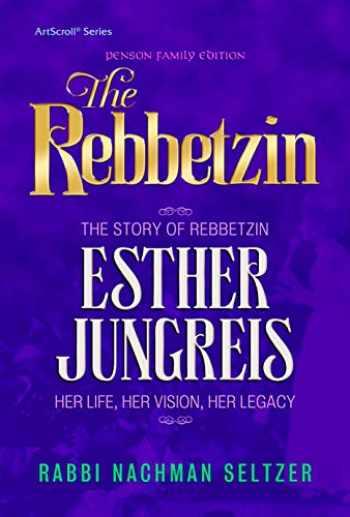 9781422625675-1422625672-The Rebbetzin: The Story of Rebbetzin Esther Jungreis Her life, vision, legacy