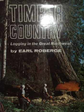 9780870042355-0870042351-Timber Country: Logging in the Great Northwest