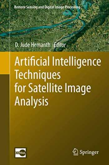 9783030241773-3030241777-Artificial Intelligence Techniques for Satellite Image Analysis (Remote Sensing and Digital Image Processing, 24)