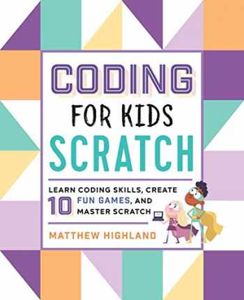 9781641522458-1641522453-Coding for Kids: Scratch: Learn Coding Skills, Create 10 Fun Games, and Master Scratch