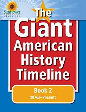 9781937166229-1937166228-The Giant American History Timeline: Book 2: 1870s–Present