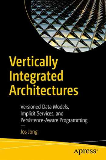 9781484242513-1484242513-Vertically Integrated Architectures: Versioned Data Models, Implicit Services, and Persistence-Aware Programming