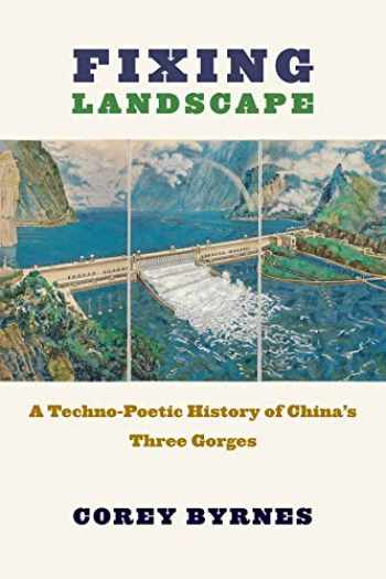 9780231188067-0231188064-Fixing Landscape: A Techno-Poetic History of China's Three Gorges (Studies of the Weatherhead East Asian Institute, Columbia University)