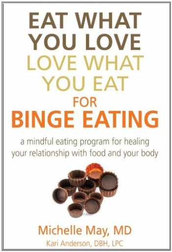 9781934076354-193407635X-Eat What You Love, Love What You Eat for Binge Eating: A Mindful Eating Program for Healing Your Relationship with Food and Your Body