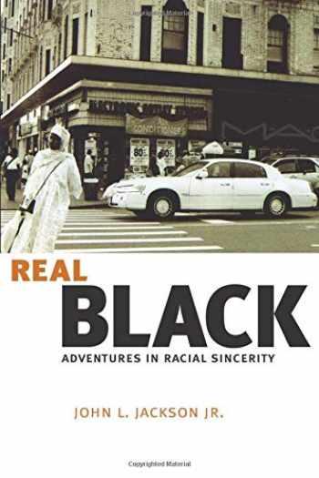 9780226390024-0226390020-Real Black: Adventures in Racial Sincerity
