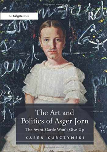 9781409431978-1409431975-The Art and Politics of Asger Jorn: The Avant-Garde Won't Give Up