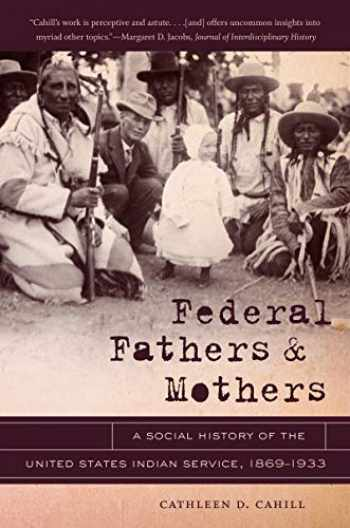 9781469606811-146960681X-Federal Fathers and Mothers: A Social History of the United States Indian Service, 1869-1933 (First Peoples: New Directions in Indigenous Studies)