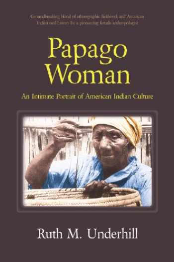 9780881330427-0881330426-Papago Woman: An Intimate Portrait of American Indian Culture
