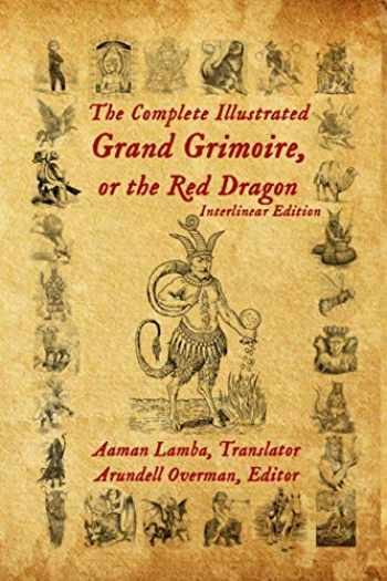 9781734517125-1734517123-The Complete Illustrated Grand Grimoire, Or The Red Dragon: Interlinear Edition, French to English