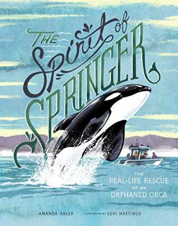9781632172129-1632172127-The Spirit of Springer: The Real-Life Rescue of an Orphaned Orca
