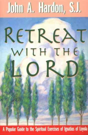9780892838332-0892838337-Retreat With the Lord: A Popular Guide to the Spiritual Exercises of Ignatius of Loyola