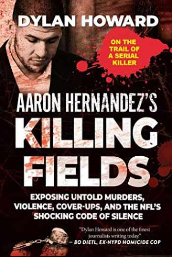 9781510754973-1510754970-Aaron Hernandez's Killing Fields: Exposing Untold Murders, Violence, Cover-Ups, and the NFL's Shocking Code of Silence (Front Page Detectives)