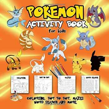 9781096264460-1096264463-Pokemon Activity Book for Kids: Coloring, Dot To Dot, Mazes, Word Search and More! This Activity Book Will Be Interesting For Boys, Girls, Toddlers, Preschoolers, Kids 3-8, 6-8, 8-12 ages