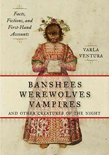 9781578635474-1578635470-Banshees, Werewolves, Vampires, and Other Creatures of the Night: Facts, Fictions, and First-Hand Accounts