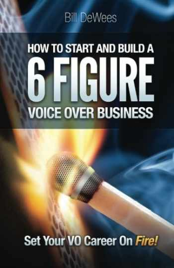 9780988676909-0988676907-How to Start and Build a SIX FIGURE Voice Over Business: Set Your VO Career on Fire!